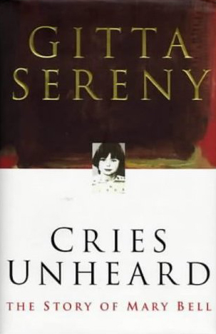 Cries Unheard: the Story of Mary Bell